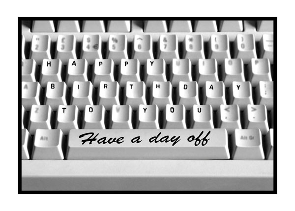 happy birthday keyboard ; GENTS-40-60-52-Have-a-Day-off-