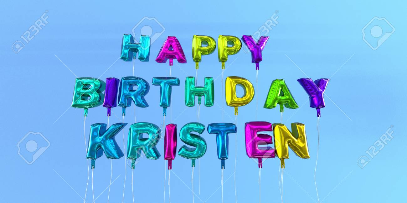 happy birthday kristen images ; 66354471-happy-birthday-kristen-card-with-balloon-text-3d-rendered-stock-image-this-image-can-be-used-for-a-e