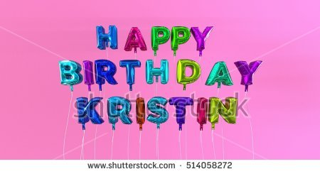happy birthday kristen images ; stock-photo-happy-birthday-kristin-card-with-balloon-text-d-rendered-stock-image-this-image-can-be-used-for-514058272