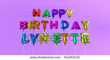 happy birthday lynette ; stock-photo-happy-birthday-lynette-card-with-balloon-text-d-rendered-stock-image-this-image-can-be-used-for-514053133