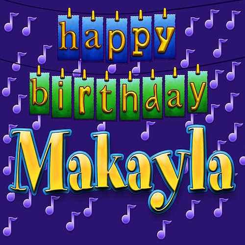 happy birthday makayla ; 500x500
