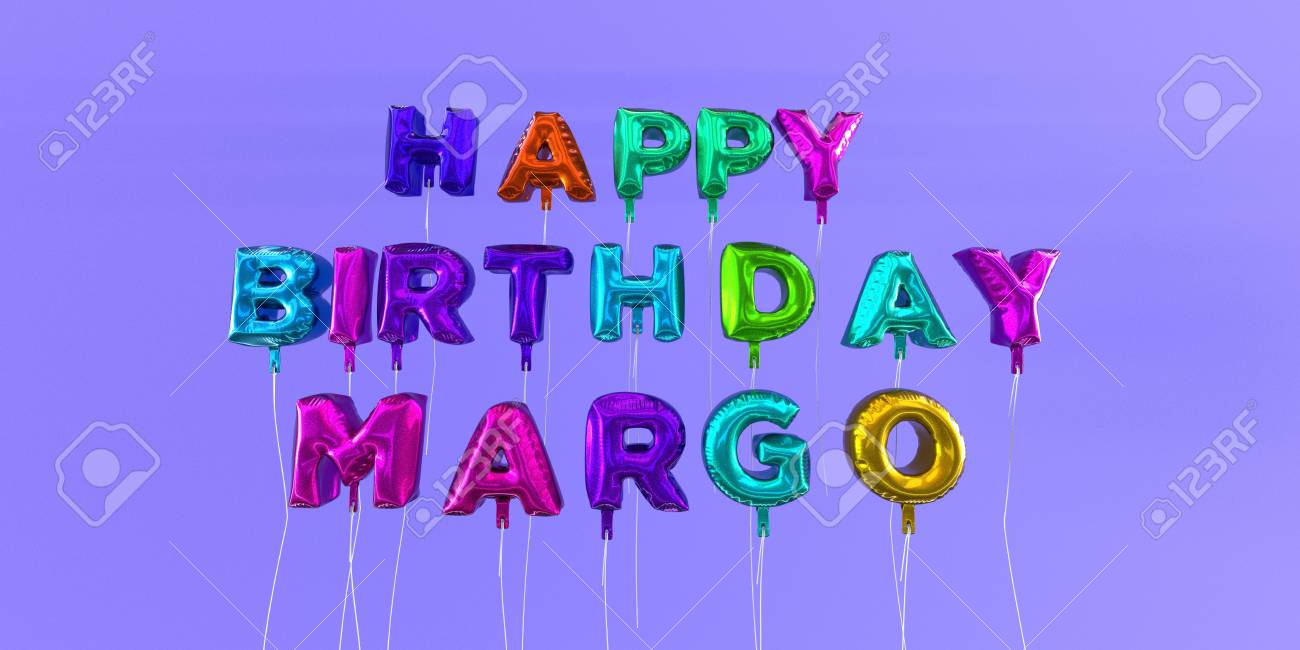 happy birthday margo ; 66354934-happy-birthday-margo-card-with-balloon-text-3d-rendered-stock-image-this-image-can-be-used-for-a-eca