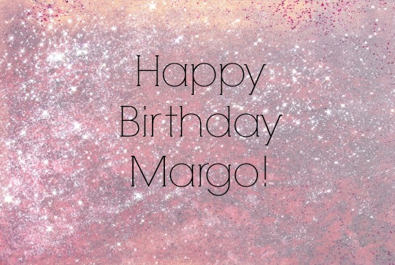 happy birthday margo ; Happy-Birthday-Margo