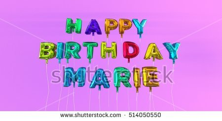 happy birthday marie images ; stock-photo-happy-birthday-marie-card-with-balloon-text-d-rendered-stock-image-this-image-can-be-used-for-a-514050550