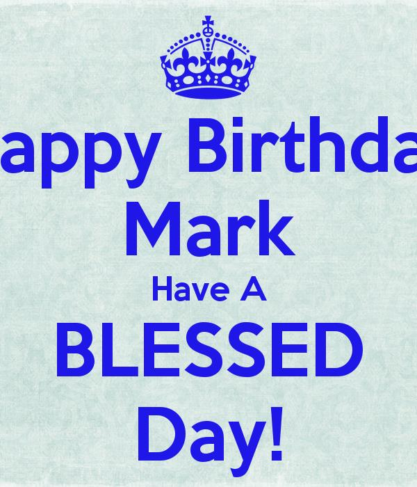 happy birthday mark ; happy-birthday-mark-have-a-blessed-day