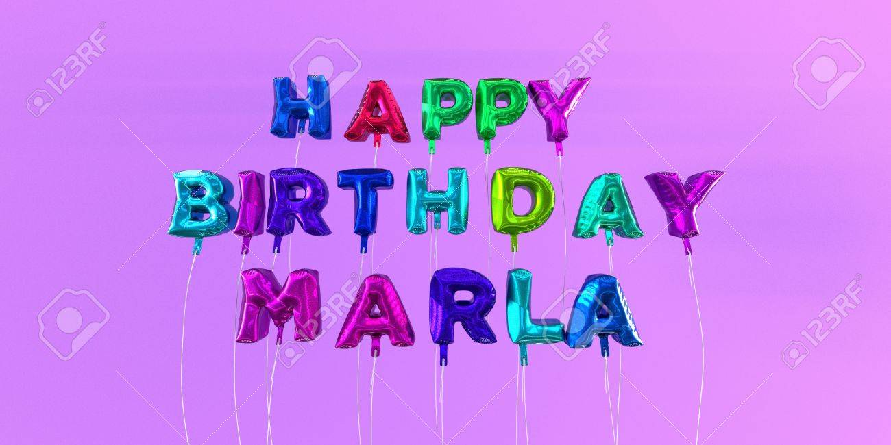 happy birthday marla ; 66354742-happy-birthday-marla-card-with-balloon-text-3d-rendered-stock-image-this-image-can-be-used-for-a-eca