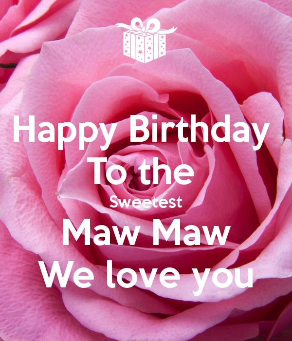 happy birthday maw maw ; happy-birthday-to-the-sweetest-maw-maw-we-love-you