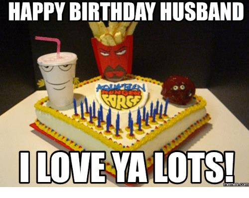 happy birthday meme for husband ; happy-birthday-husband-i-love-ya-lots-com-18008799
