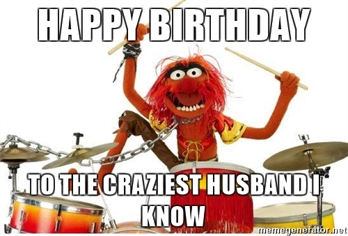 happy birthday meme for husband ; happy-birthday-to-the-craziest-husband-i-know-meme-1