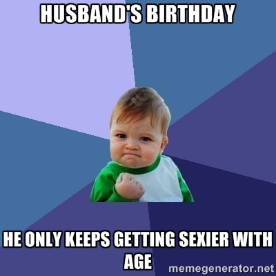 happy birthday meme for husband ; husbands-birthday-he-only-keeps-getting-sexier-with-age-happy-birthday-husband-meme-1