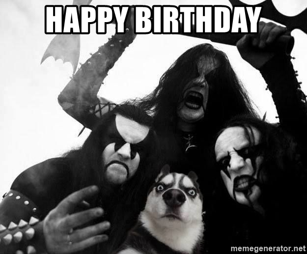 happy birthday metal meme ; 74923847