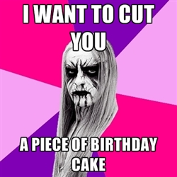 happy birthday metal meme ; b07e9c5f8cba5e6b2aa972959de7ea89