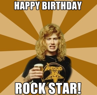 happy birthday metal meme ; dave-mustaine-birthday-meme-e1433619961242