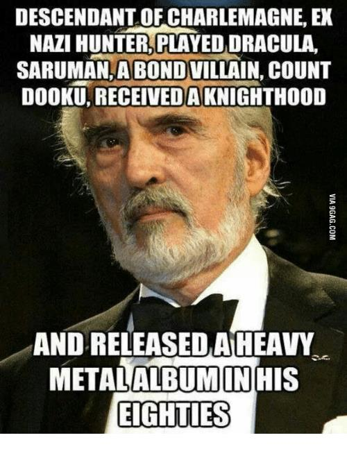 happy birthday metal meme ; descendant-of-charlemagne-ex-nazi-hunter-played-dracula-sarumanlabondvillain-count-17593516