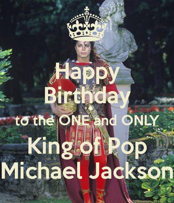 happy birthday michael jackson ; happy-birthday-to-the-one-and-only-king-of-pop-michael-jackson