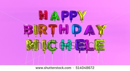 happy birthday michele images ; stock-photo-happy-birthday-michele-card-with-balloon-text-d-rendered-stock-image-this-image-can-be-used-for-514048672