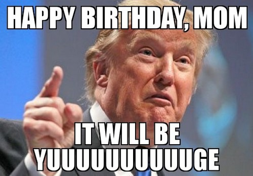 happy birthday mom memes ; donald_trump_happy_birthday_mom_meme2