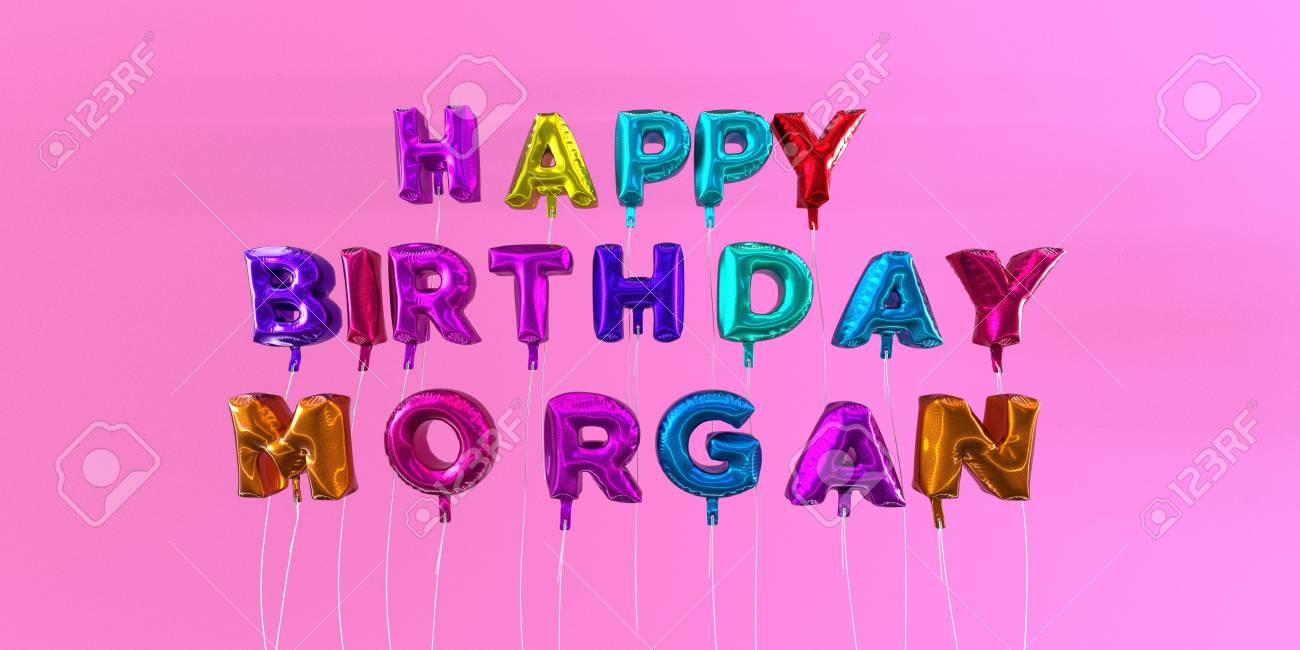 happy birthday morgan ; 66512712-happy-birthday-morgan-card-with-balloon-text-3d-rendered-stock-image-this-image-can-be-used-for-a-ec