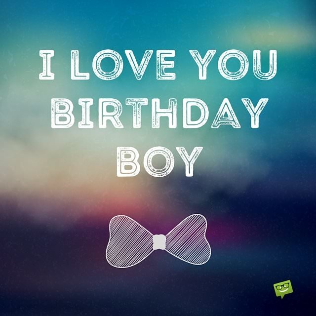 happy birthday my boy ; I-love-youbirthday-boy