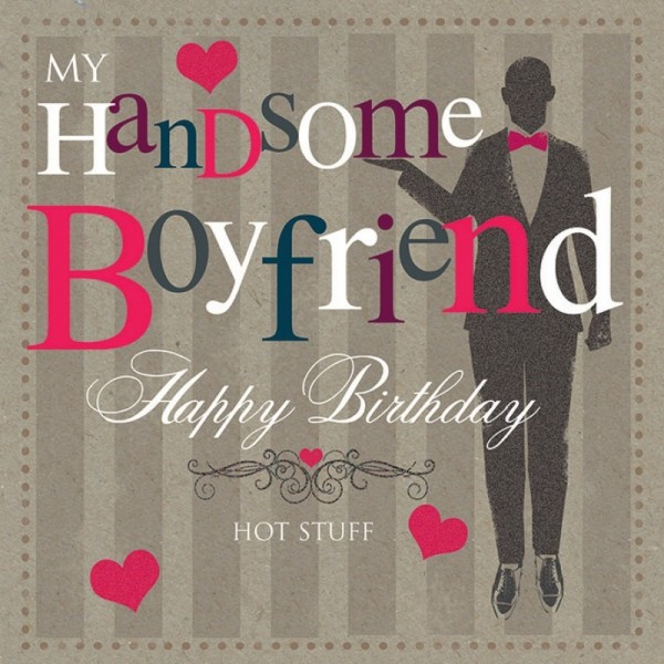 happy birthday my boy ; My-Handsome-Boyfriend-Happy-Birthday