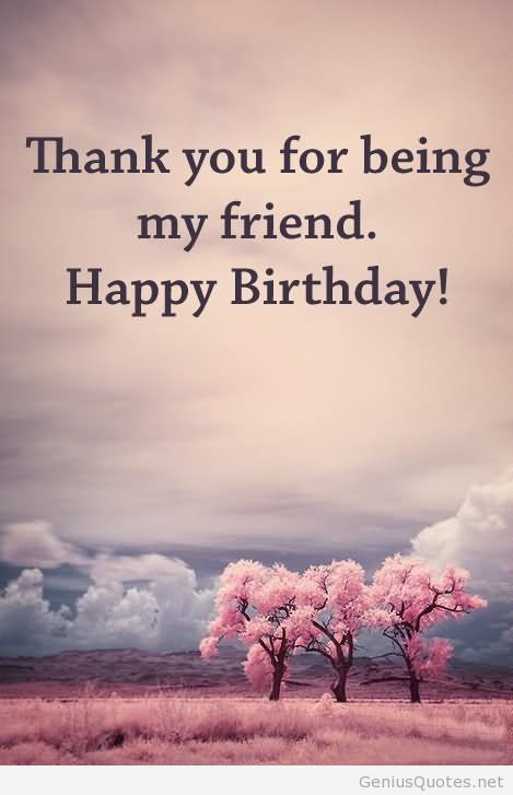 happy birthday my friend quotes ; thank-you-for-being-my-friend-happy-birthday-graphic