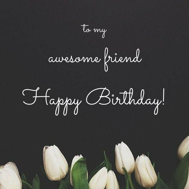 happy birthday my friend quotes ; to-my-awesome-friend-happy-birthday-quote-1