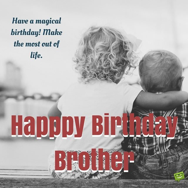 happy birthday my little brother ; Have-a-magical-birthday-brother-Make-the-most-out-of-life