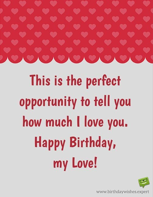 happy birthday my love quotes ; This-is-the-perfect-opportunity-to-tell-you-how-much-I-love-you