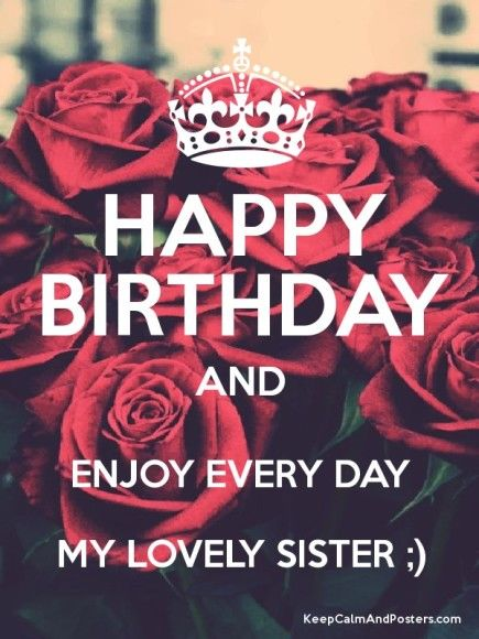 happy birthday my lovely sister ; 272598-Happy-Birthday-And-Enjoy-Every-Day-My-Lovely-Sister