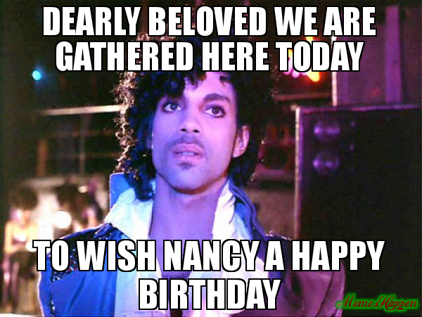 happy birthday nancy meme ; Dearly-beloved-we-are-gathered-here-today-To-wish-Nancy-a-Happy-Birthday