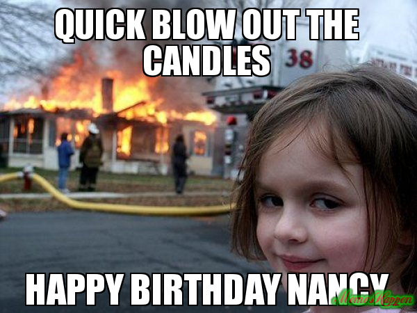 happy birthday nancy meme ; Quick-blow-out-the-candles-Happy-birthday-Nancy