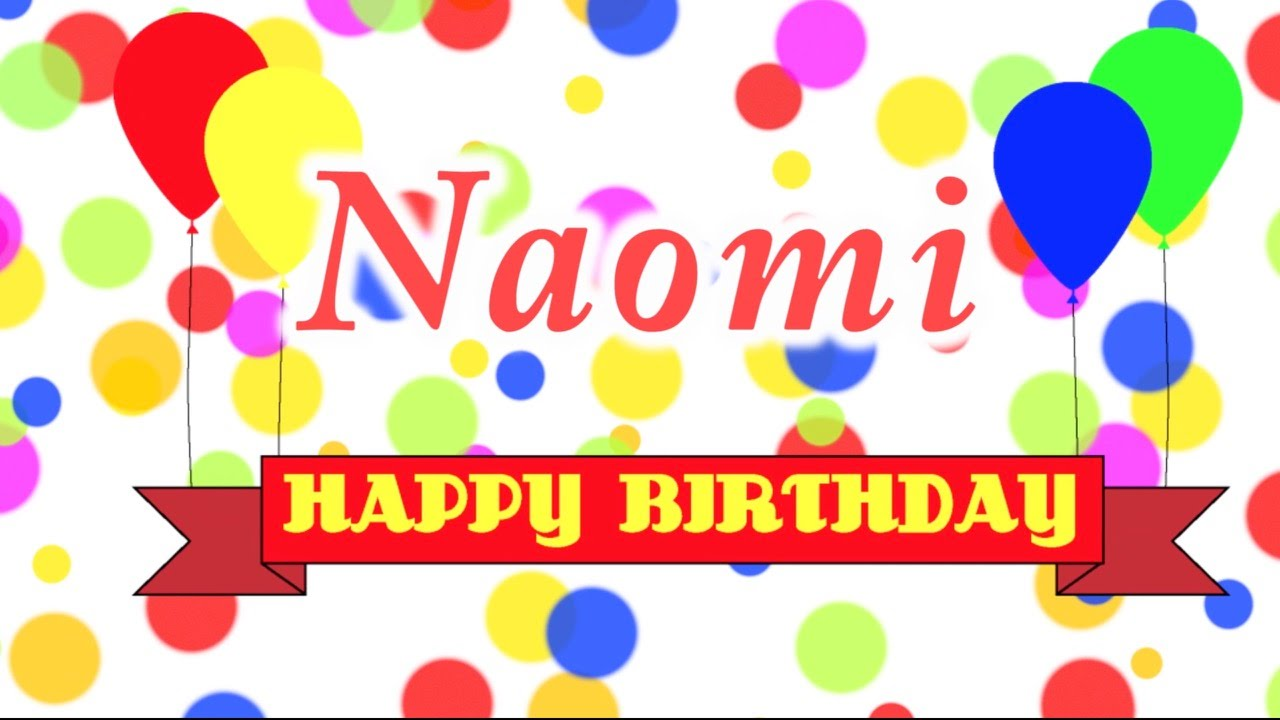 happy birthday naomi ; maxresdefault