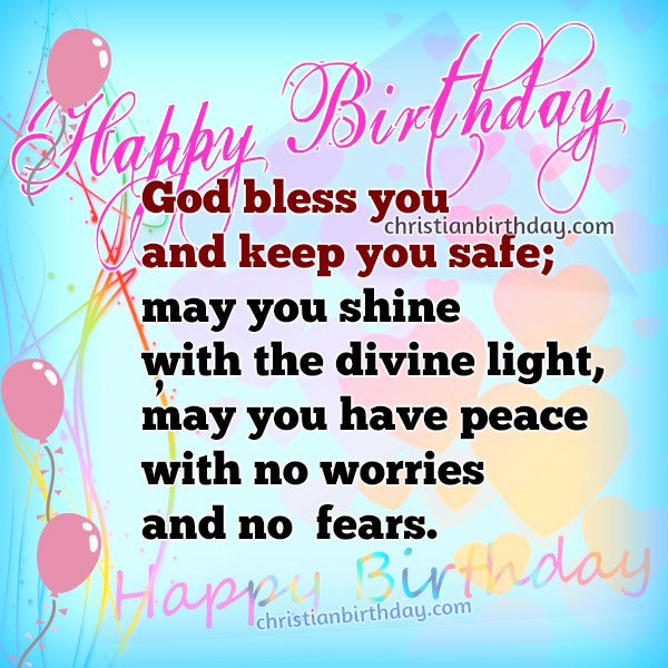 happy birthday nice quotes ; happy-birthday-christian-quotes-god-bless-you-and-keep-you-safe-may-you-shine-with-the-divine-light-may-you-have-peace-with-no-worries