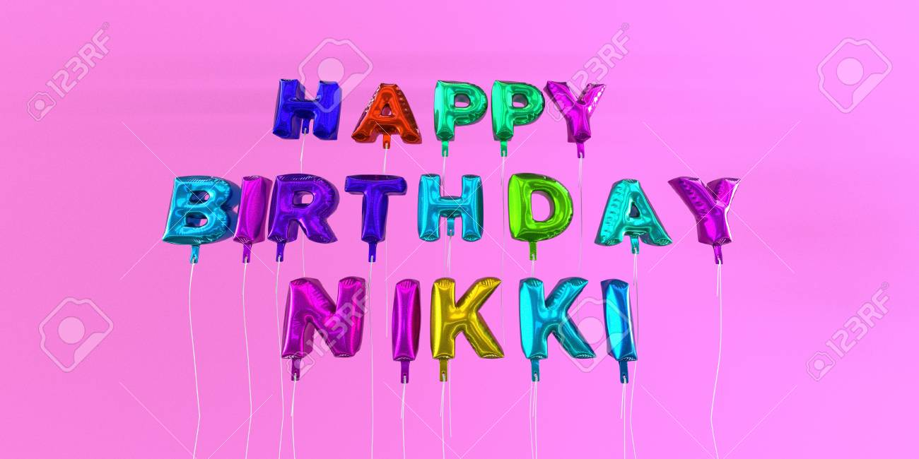 happy birthday nikki images ; 66512877-happy-birthday-nikki-card-with-balloon-text-3d-rendered-stock-image-this-image-can-be-used-for-a-eca