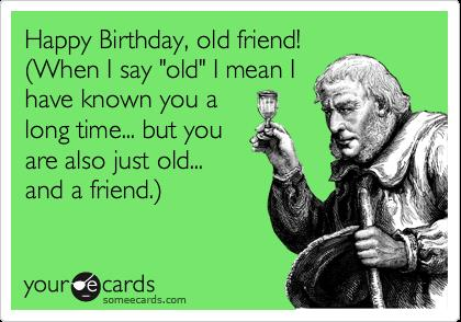 happy birthday old friend funny ; bab0a8b7eaf25210435c3910fe9a34cb