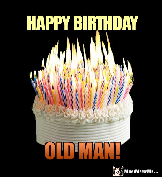 happy birthday old man funny ; bDayOldman