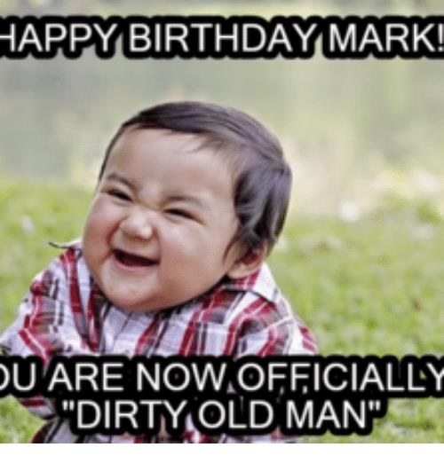 happy birthday old man funny ; happy-birthday-mark-ou-are-nowaofficially-dirty-old-man-15007454