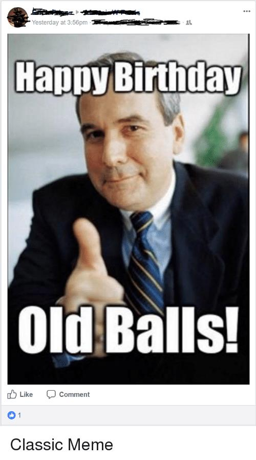 happy birthday old man meme ; yesterday-at-3-56pm-happy-birthday-old-balls-ulike-comment-30274312