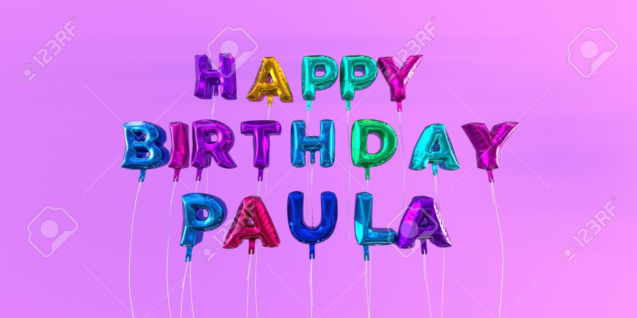 happy birthday paula ; 66514829-happy-birthday-paula-card-with-balloon-text-3d-rendered-stock-image-this-image-can-be-used-for-a-eca