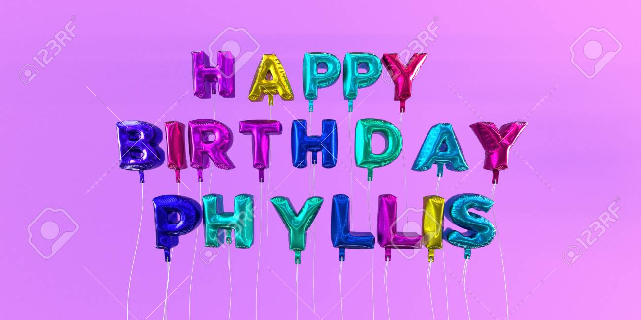 happy birthday phyllis ; 66514754-happy-birthday-phyllis-card-with-balloon-text-3d-rendered-stock-image-this-image-can-be-used-for-a-e