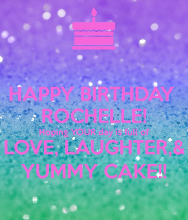 happy birthday rochelle ; happy-birthday-rochelle-hoping-your-day-is-full-of-love-laughter-yummy-cake
