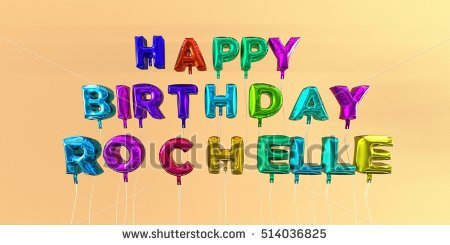 happy birthday rochelle ; stock-photo-happy-birthday-rochelle-card-with-balloon-text-d-rendered-stock-image-this-image-can-be-used-514036825