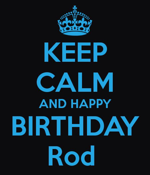 happy birthday rod ; keep-calm-and-happy-birthday-rod-21