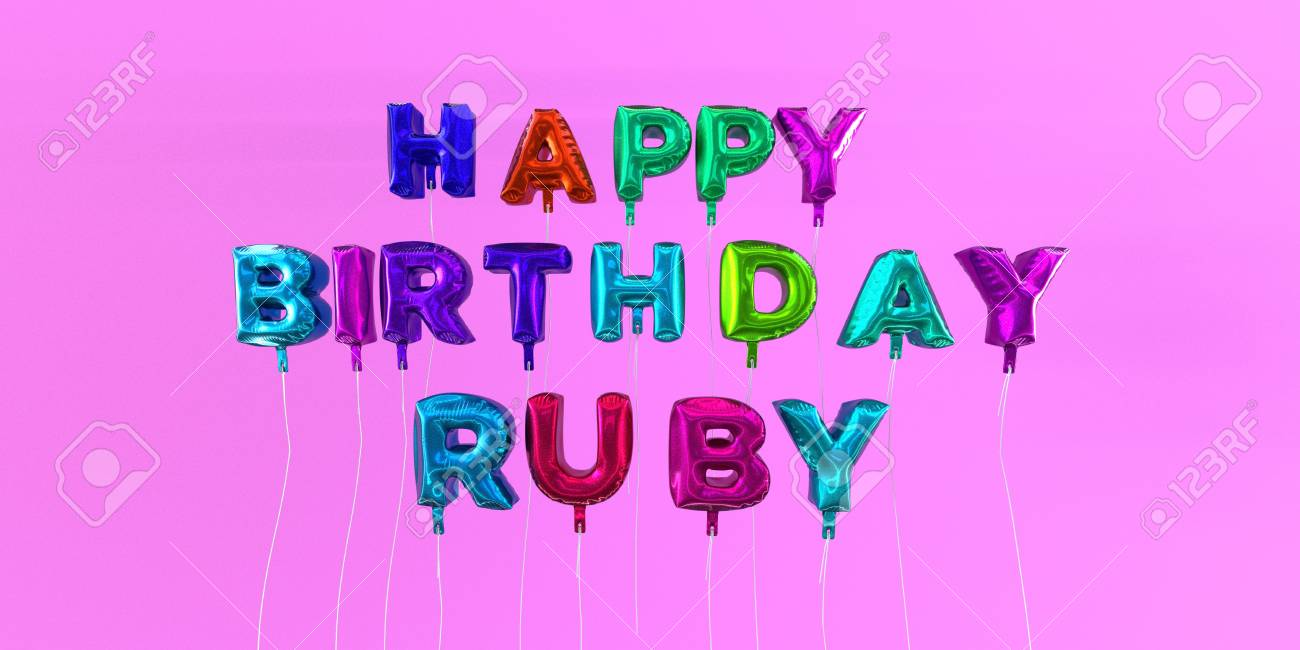 happy birthday ruby ; 66514833-happy-birthday-ruby-card-with-balloon-text-3d-rendered-stock-image-this-image-can-be-used-for-a-ecar