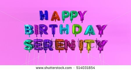 happy birthday serenity ; stock-photo-happy-birthday-serenity-card-with-balloon-text-d-rendered-stock-image-this-image-can-be-used-514031854