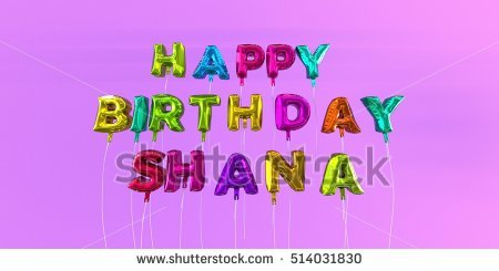 happy birthday shana ; stock-photo-happy-birthday-shana-card-with-balloon-text-d-rendered-stock-image-this-image-can-be-used-for-a-514031830