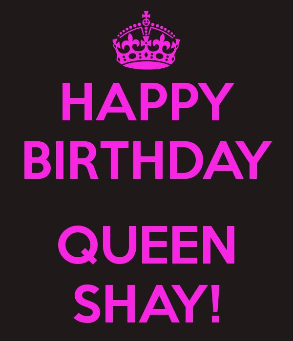 happy birthday shay ; happy-birthday-queen-shay-2