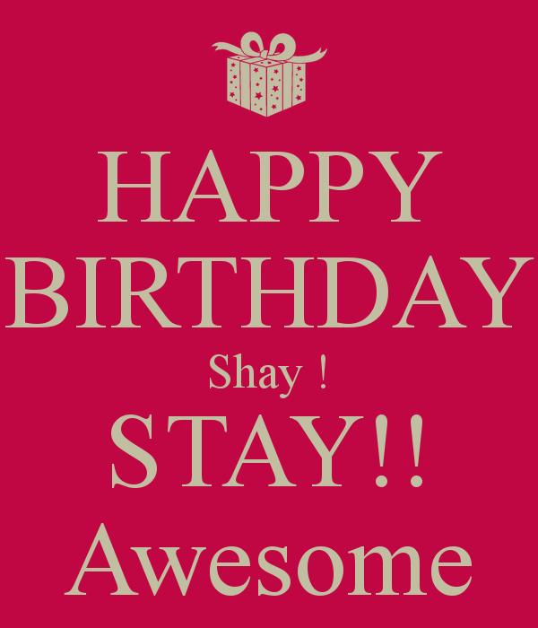happy birthday shay ; happy-birthday-shay-stay-awesome