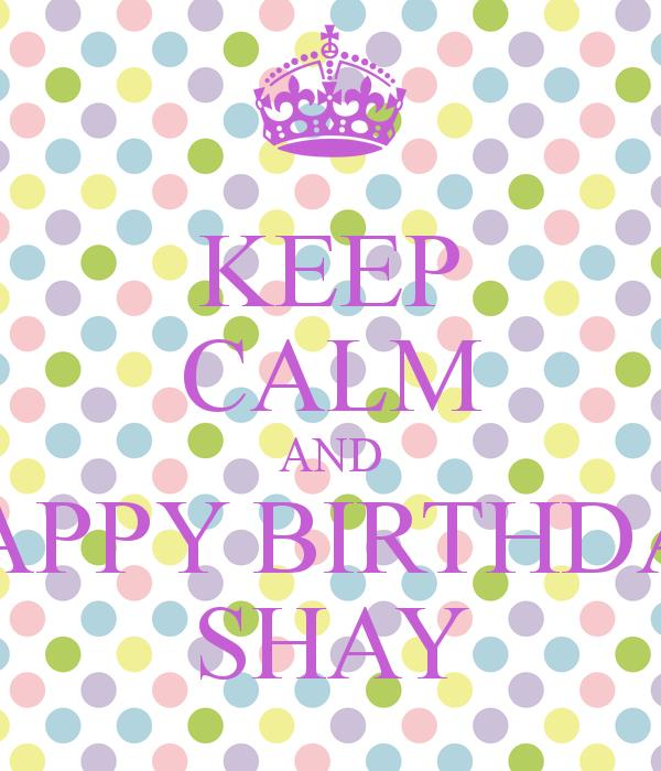 happy birthday shay ; keep-calm-and-happy-birthday-shay-1