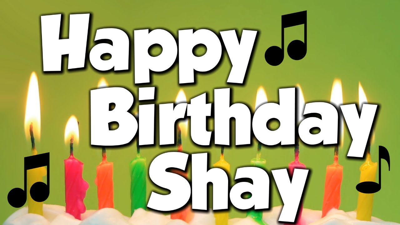 happy birthday shay ; maxresdefault